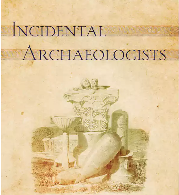 Incidental Archaeologists