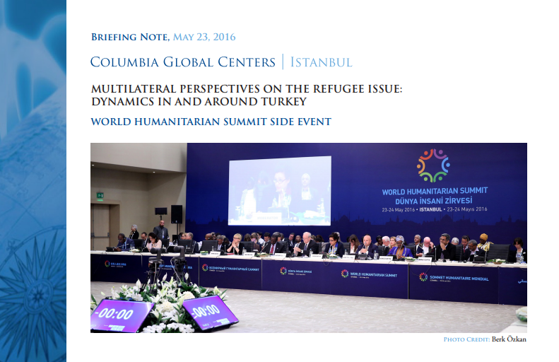 "Columbia Global Centers | Istanbul Briefing Note on the Side-Event ""Multilateral Perspectives on the Refugee Issue: Dynamics in and around Turkey"""